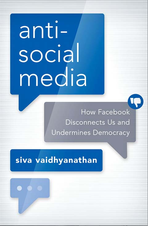 The cover of the book 'Anti-social Media: How Facebook Disconnects Us and Undermines Democracy' by Siva Vaidhyanathan